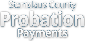Stanislaus County Probation Payments